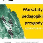 Warsztaty pedagogiki przygody Adventus szczęśliwa 13!